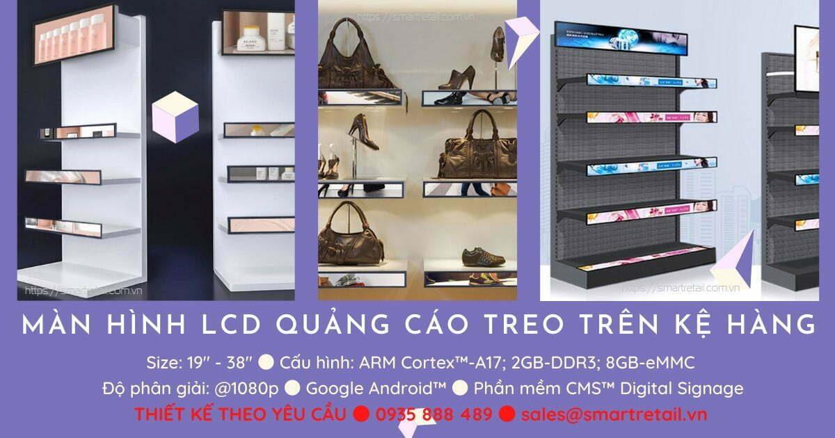 Chuyên thiết kế, thi công màn hình LCD quảng cáo chuyên dụng cho các loại mẫu kệ trưng bày sản phẩm, hàng hóa - SmartRetail